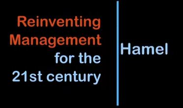 Reinventing Management for the 21st century - by Gary Hamel